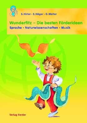 Wunderfitz - Die besten Förderideen. Sprache-Naturwissenschaften-Musik