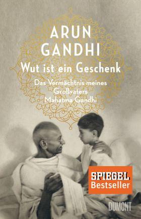 Wut ist ein Geschenk. Das Vermächtnis meines Großvaters Mahatma Gandhi