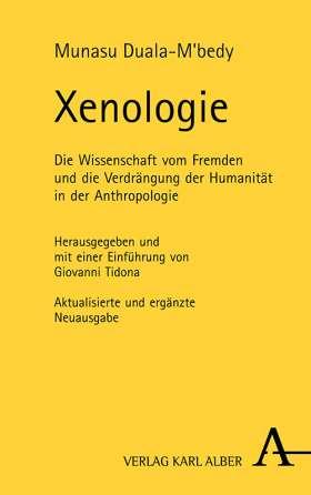 Xenologie. Die Wissenschaft vom Fremden und die Verdrängung der Humanität in der Anthropologie