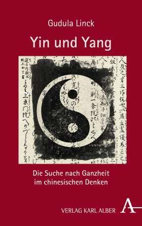 Yin und Yang. Die Suche nach Ganzheit im chinesischen Denken