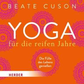 Yoga für die reifen Jahre. Die Fülle des Lebens genießen