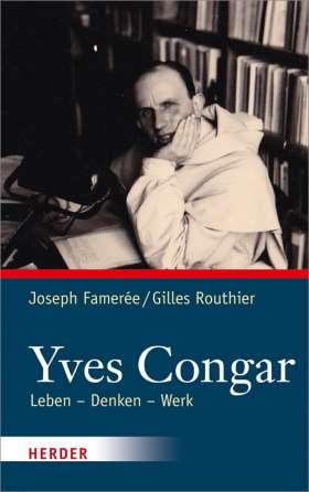 Yves Congar. Leben - Denken - Werk
