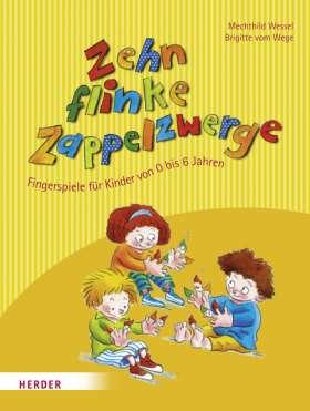 Zehn flinke Zappelzwerge. Fingerspiele für Kinder von 0-6 Jahren