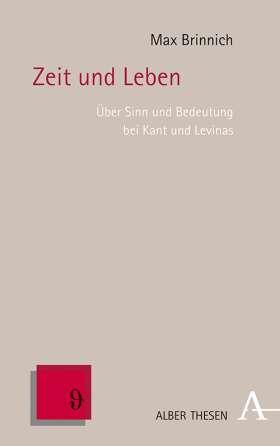 Zeit und Leben. Über Sinn und Bedeutung bei Kant und Levinas