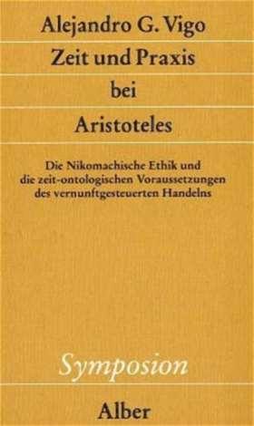 Zeit und Praxis bei Aristoteles. Die Nikomachische Ethik und die zeit-ontologischen Voraussetzungen des vernunftgesteuerten Handelns