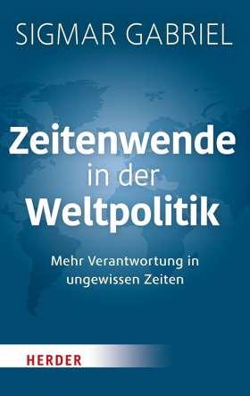 Zeitenwende in der Weltpolitik. Mehr Verantwortung in ungewissen Zeiten