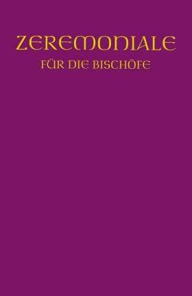 Zeremoniale für die Bischöfe. In den katholischen  Bistümern des dt. Sprachgebietes
