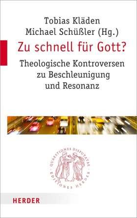 Zu schnell für Gott? Theologische Kontroversen zu Beschleunigung und Resonanz