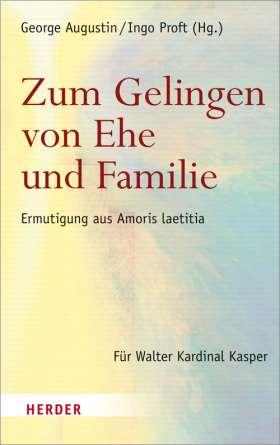 Zum Gelingen von Ehe und Familie. Ermutigungen aus Amoris laetitia. Für Walter Kardinal Kasper