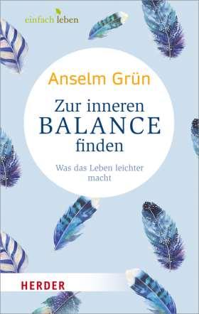 Zur inneren Balance finden. Was das Leben leichter macht