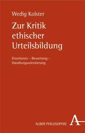 Zur Kritik ethischer Urteilsbildung. Emotionen - Bewertung - Handlungsorientierung
