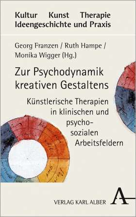 Zur Psychodynamik kreativen Gestaltens. Künstlerische Therapien in klinischen und psychosozialen Arbeitsfeldern