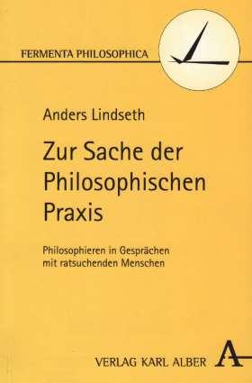 Zur Sache der Philosophischen Praxis. Philosophieren in Gesprächen mit ratsuchenden Menschen