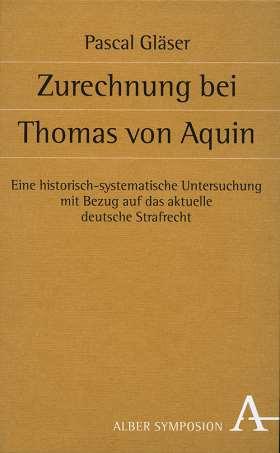 Zurechnung bei Thomas von Aquin. Eine historisch-systematische Untersuchung mit Bezug auf das aktuelle deutsche Strafrecht