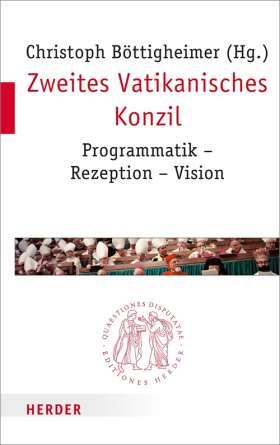Zweites Vatikanisches Konzil. Programmatik - Rezeption - Vision