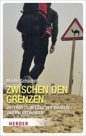 Zwischen den Grenzen. Unterwegs im Land der Israelis und Palästinenser