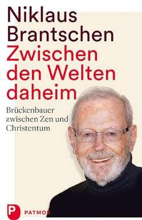 Zwischen den Welten daheim. Brückenbauer zwischen Zen und Christentum