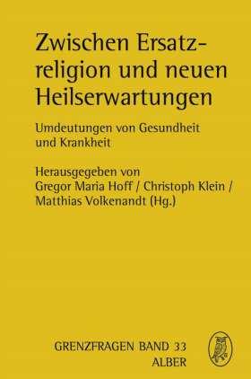 Zwischen Ersatzreligion und neuen Heilserwartungen. Umdeutungen von Gesundheit und Krankheit