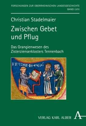 Zwischen Gebet und Pflug. Das Grangienwesen des Zisterzienserklosters Tennenbach