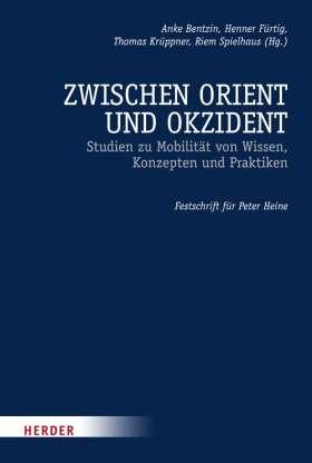 Zwischen Orient und Okzident. Studien zu Mobilität von Wissen, Konzepten und Praktiken. Festschrift für Peter Heine