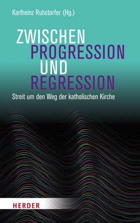 Zwischen Progression und Regression. Streit um den Weg der katholischen Kirche