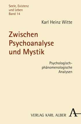 Zwischen Psychoanalyse und Mystik. Psychologisch-phänomenologische Analysen