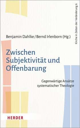 Zwischen Subjektivität und Offenbarung. Gegenwärtige Ansätze systematischer Theologie