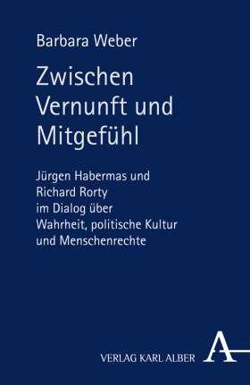 Zwischen Vernunft und Mitgefühl. Jürgen Habermas und Richard Rorty im Dialog über Wahrheit, politische Kultur und Menschenrechte