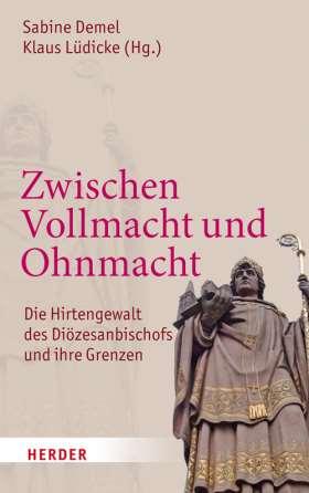 Zwischen Vollmacht und Ohnmacht. Die Hirtengewalt des Diözesanbischofs und ihre Grenzen