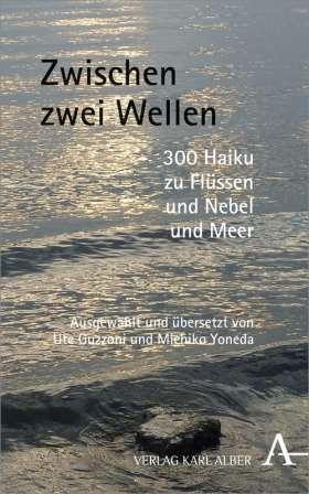 Zwischen zwei Wellen. 300 Haiku zu Flüssen und Nebel und Meer