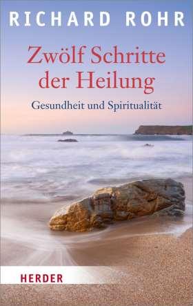 Zwölf Schritte der Heilung. Gesundheit und Spiritualität