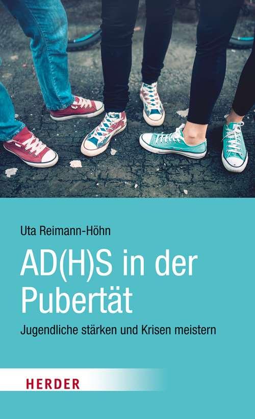 AD(H)S in der Pubertät. Jugendliche stärken und Krisen meistern