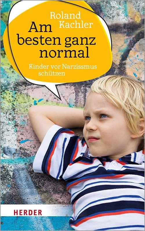 Am besten ganz normal. Kinder vor Narzissmus schützen