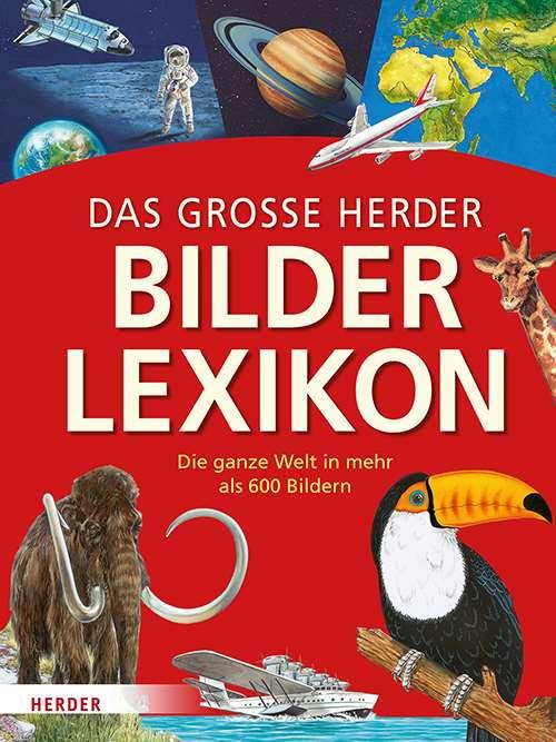 Das große Herder Bilderlexikon. Die ganze Welt in mehr als 600 Bildern