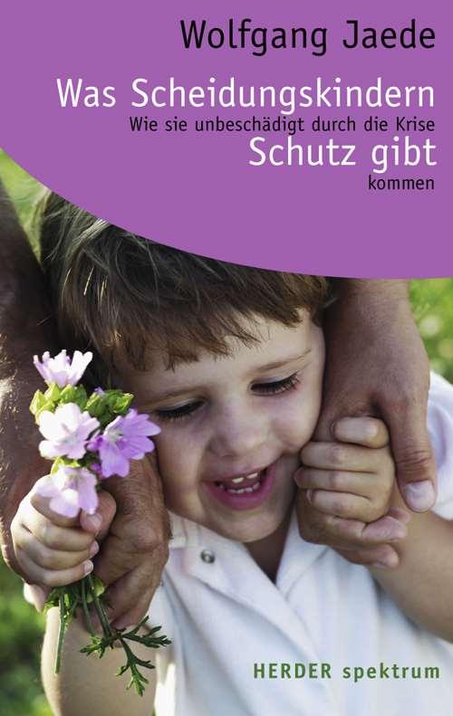E-Book: Was Scheidungskindern Schutz gibt. Wie sie unbeschädigt durch die Krise kommen