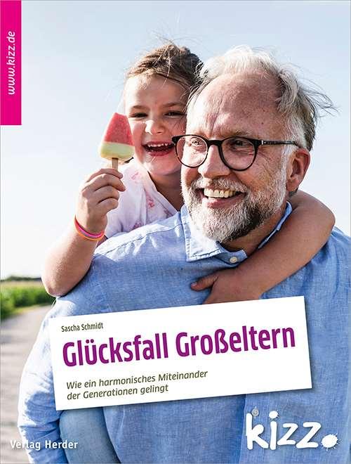 Glücksfall Großeltern. Wie Familien gute Beziehungen führen