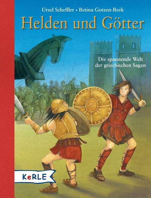 Helden und Götter. Die spannende Welt der griechischen Sagen