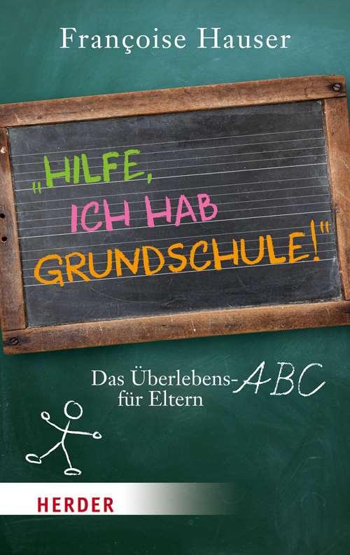 Hilfe, ich hab Grundschule! Das Überlebens-ABC für Eltern