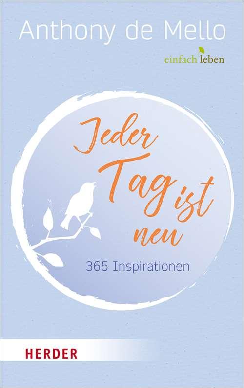 Inspirationen jeder tag ist neu: 365 inspirationen | herder.de