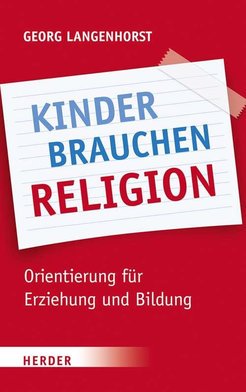 Kinder brauchen Religion! Orientierung für Erziehung und Bildung