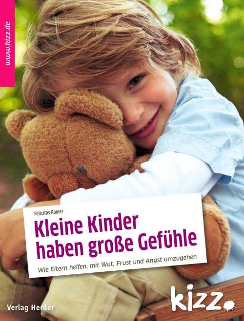 Kleine Kinder haben große Gefühle. Wie Eltern helfen, mit Wut, Angst und Frust umzugehen