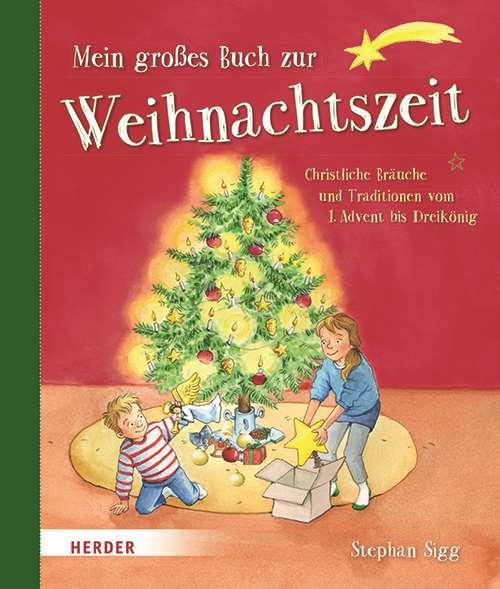 Mein großes Buch zur Weihnachtszeit. Christliche Bräuche und Traditionen vom 1. Advent bis Dreikönig