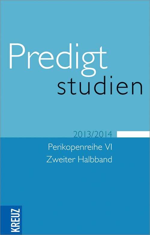 Predigtstudien 2013/2014. Perikopenreihe VI. Zweiter Halbband