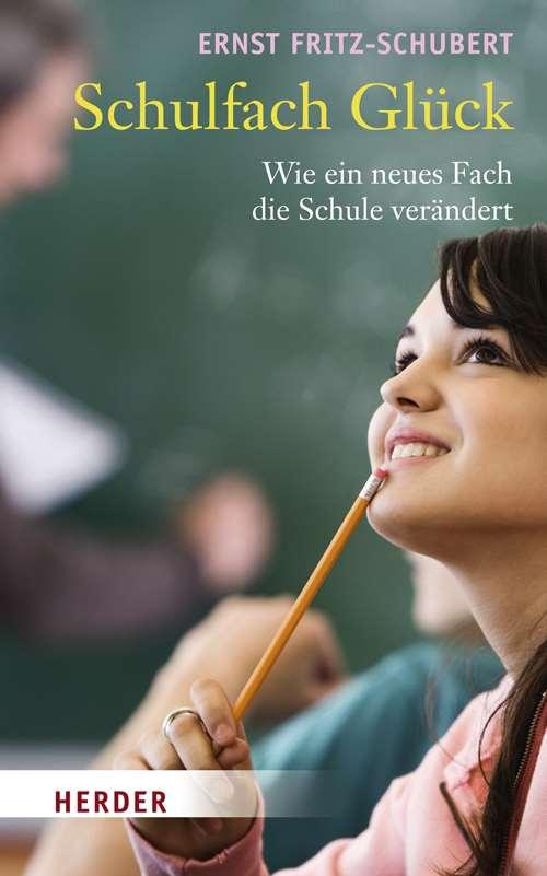 Schulfach Glück. Wie ein neues Fach die Schule verändert