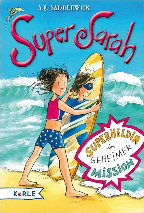 Super Sarah. Superheldin in geheimer Mission