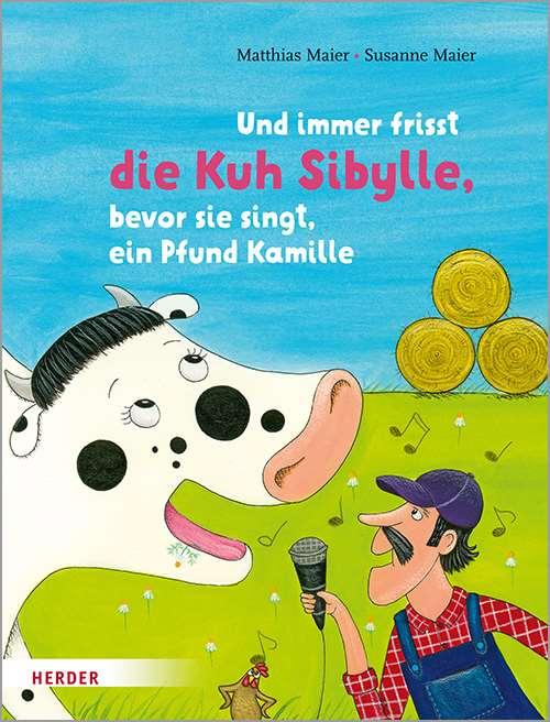 Und immer frisst die Kuh Sibylle, bevor sie singt, ein Pfund Kamille