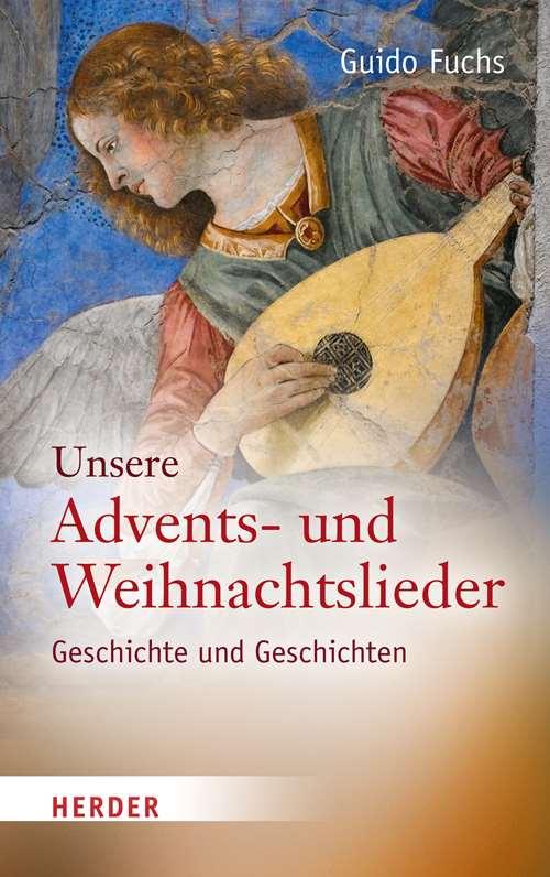 Weihnachtslieder Geschichte.Unsere Advents Und Weihnachtslieder