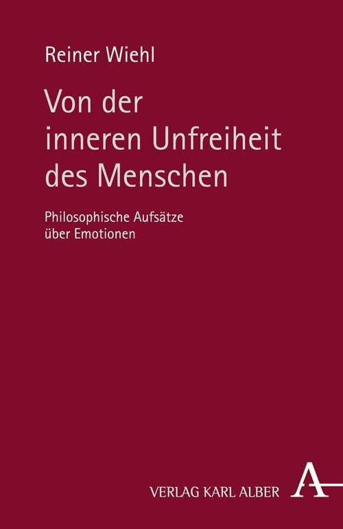 Von der inneren Unfreiheit des Menschen: Philosophische Aufsätze ...