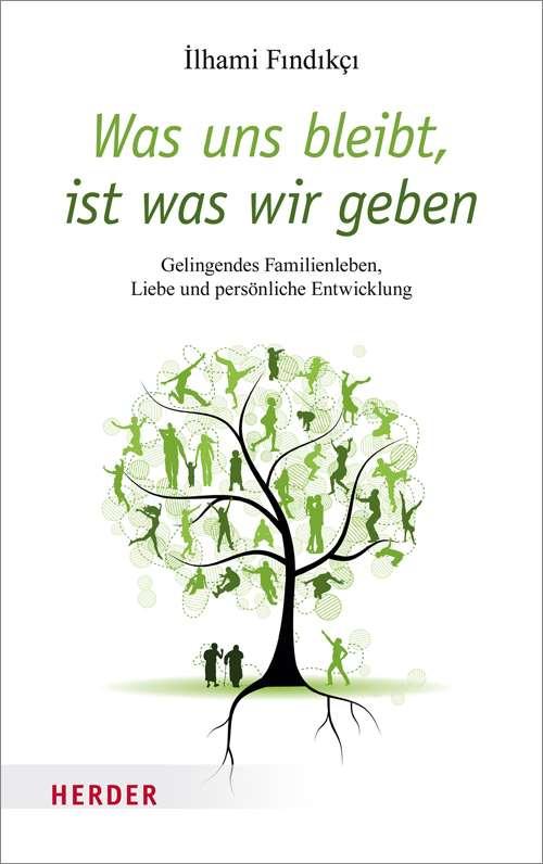 Was uns bleibt, ist was wir geben. Gelingendes Familienleben, Liebe und persönliche Entwicklung