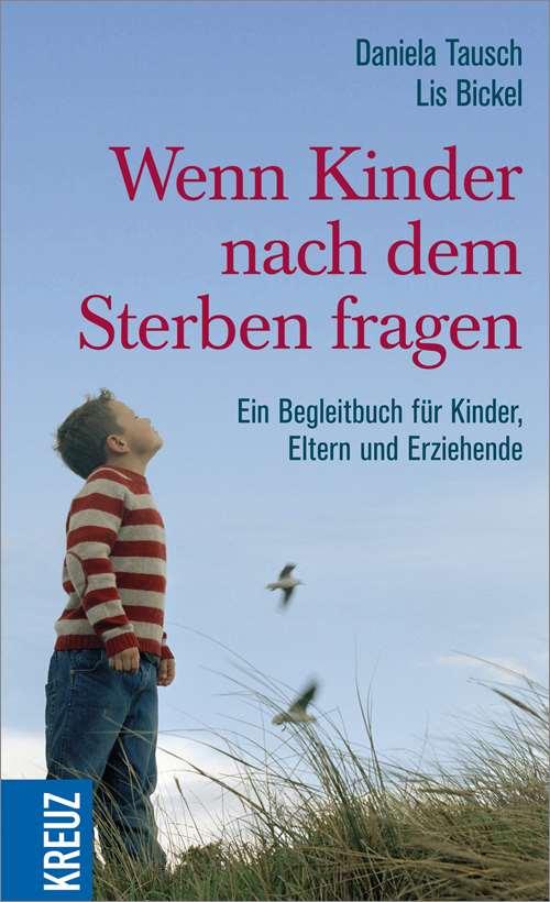 Wenn Kinder nach dem Sterben fragen. Ein Begleitbuch für Kinder, Eltern und Erzieher